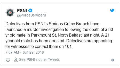 Twitter post by @PoliceServiceNI: Detectives from PSNI's Serious Crime Branch have launched a murder investigation following the death of a 30 yr old male in Parkmount St, North Belfast last night. A 21 year old male has been arrested. Detectives are appealing for witnesses to contact them on 101.