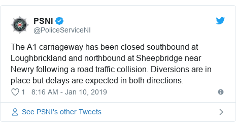 Twitter post by @PoliceServiceNI: The A1 carriageway has been closed southbound at Loughbrickland and northbound at Sheepbridge near Newry following a road traffic collision. Diversions are in place but delays are expected in both directions.