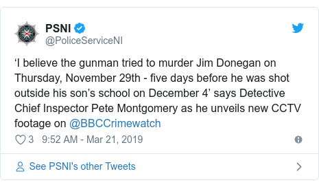 Twitter post by @PoliceServiceNI: 'I believe the gunman tried to murder Jim Donegan on Thursday, November 29th - five days before he was shot outside his son's school on December 4' says Detective Chief Inspector Pete Montgomery as he unveils new CCTV footage on @BBCCrimewatch