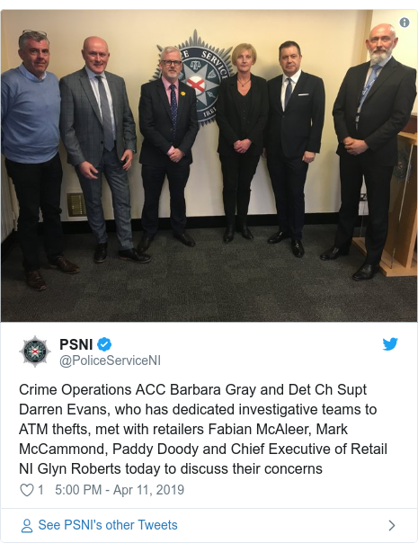 Twitter post by @PoliceServiceNI: Crime Operations ACC Barbara Gray and Det Ch Supt Darren Evans, who has dedicated investigative teams to ATM thefts, met with retailers Fabian McAleer, Mark McCammond, Paddy Doody and Chief Executive of Retail NI Glyn Roberts today to discuss their concerns