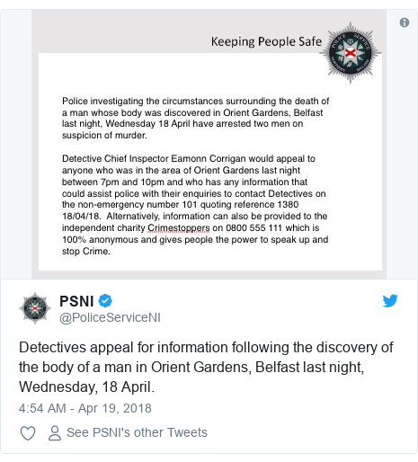 Twitter post by @PoliceServiceNI: Detectives appeal for information following the discovery of the body of a man in Orient Gardens, Belfast last night, Wednesday, 18 April.