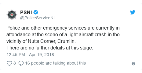 Twitter post by @PoliceServiceNI: Police and other emergency services are currently in attendance at the scene of a light aircraft crash in the vicinity of Nutts Corner, Crumlin.There are no further details at this stage.