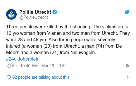 Twitter post by @PolitieUtrecht: Three people were killed by the shooting. The victims are a 19 y/o woman from Vianen and two men from Utrecht. They were 28 and 49 y/o. Also three people were severely injured (a woman (20) from Utrecht, a man (74) from De Meern and a woman (21) from Nieuwegein. #24oktoberplein