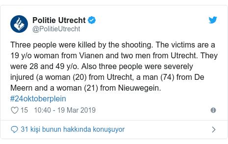 @PolitieUtrecht tarafından yapılan Twitter paylaşımı: Three people were killed by the shooting. The victims are a 19 y/o woman from Vianen and two men from Utrecht. They were 28 and 49 y/o. Also three people were severely injured (a woman (20) from Utrecht, a man (74) from De Meern and a woman (21) from Nieuwegein. #24oktoberplein