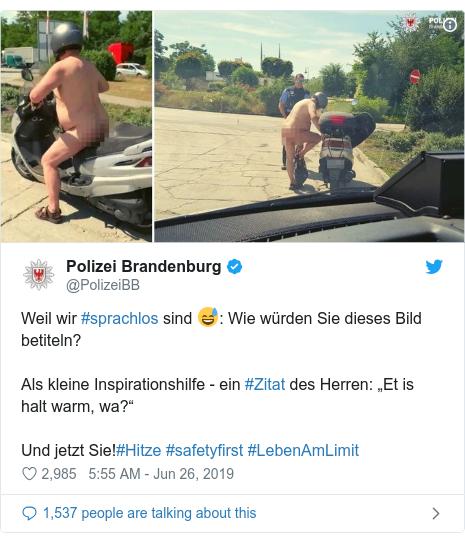 """Twitter post by @PolizeiBB: Weil wir #sprachlos sind 😅  Wie würden Sie dieses Bild betiteln?Als kleine Inspirationshilfe - ein #Zitat des Herren  """"Et is halt warm, wa?""""   Und jetzt Sie!#Hitze #safetyfirst #LebenAmLimit"""