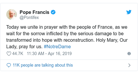 Twitter post by @Pontifex: Today we unite in prayer with the people of France, as we wait for the sorrow inflicted by the serious damage to be transformed into hope with reconstruction. Holy Mary, Our Lady, pray for us. #NotreDame