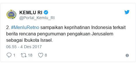 Twitter pesan oleh @Portal_Kemlu_RI: 2. #MenluRetno sampaikan keprihatinan Indonesia terkait berita rencana pengumuman pengakuan Jerusalem sebagai Ibukota Israel.
