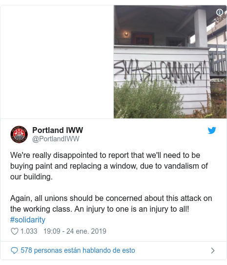 Publicación de Twitter por @PortlandIWW: We're really disappointed to report that we'll need to be buying paint and replacing a window, due to vandalism of our building. Again, all unions should be concerned about this attack on the working class. An injury to one is an injury to all! #solidarity