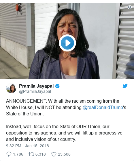Twitter post by @PramilaJayapal: ANNOUNCEMENT  With all the racism coming from the White House, I will NOT be attending @realDonaldTrump's State of the Union.Instead, we'll focus on the State of OUR Union, our opposition to his agenda, and we will lift up a progressive and inclusive vision of our country.