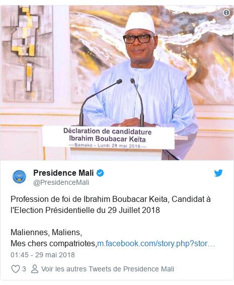 Twitter publication par @PresidenceMali: Profession de foi de Ibrahim Boubacar Keita, Candidat à l'Election Présidentielle du 29 Juillet 2018Maliennes, Maliens, Mes chers compatriotes,