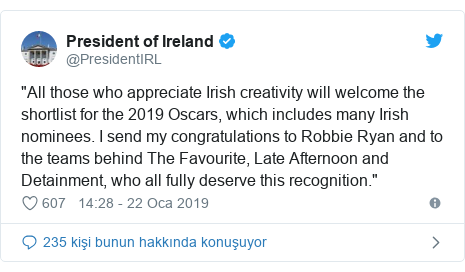 """@PresidentIRL tarafından yapılan Twitter paylaşımı: """"All those who appreciate Irish creativity will welcome the shortlist for the 2019 Oscars, which includes many Irish nominees. I send my congratulations to Robbie Ryan and to the teams behind The Favourite, Late Afternoon and Detainment, who all fully deserve this recognition."""""""