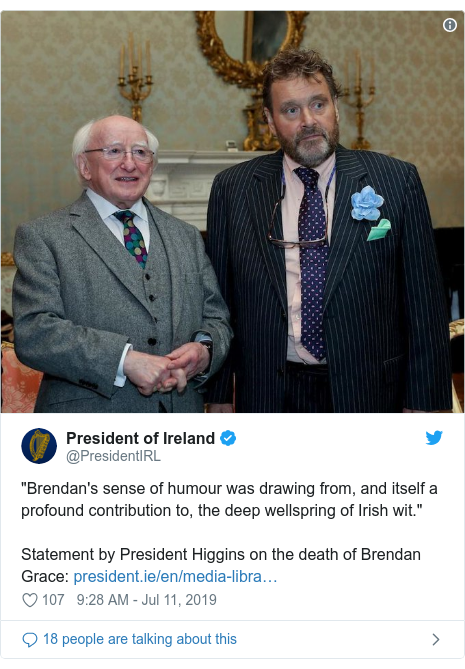 "Twitter post by @PresidentIRL: ""Brendan's sense of humour was drawing from, and itself a profound contribution to, the deep wellspring of Irish wit.""Statement by President Higgins on the death of Brendan Grace"