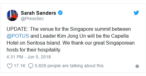 Twitter post by @PressSec: UPDATE  The venue for the Singapore summit between @POTUS and Leader Kim Jong Un will be the Capella Hotel on Sentosa Island. We thank our great Singaporean hosts for their hospitality.