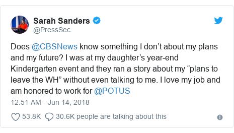 """Twitter post by @PressSec: Does @CBSNews know something I don't about my plans and my future? I was at my daughter's year-end Kindergarten event and they ran a story about my """"plans to leave the WH"""" without even talking to me. I love my job and am honored to work for @POTUS"""