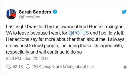 Twitter post by @PressSec: Last night I was told by the owner of Red Hen in Lexington, VA to leave because I work for @POTUS and I politely left. Her actions say far more about her than about me. I always do my best to treat people, including those I disagree with, respectfully and will continue to do so