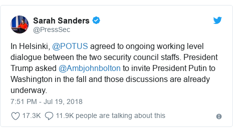 Twitter post by @PressSec: In Helsinki, @POTUS agreed to ongoing working level dialogue between the two security council staffs. President Trump asked @Ambjohnbolton to invite President Putin to Washington in the fall and those discussions are already underway.