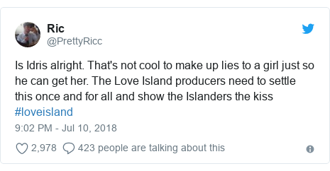 Twitter post by @PrettyRicc: Is Idris alright. That's not cool to make up lies to a girl just so he can get her. The Love Island producers need to settle this once and for all and show the Islanders the kiss #loveisland