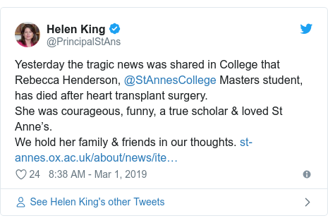 Twitter post by @PrincipalStAns: Yesterday the tragic news was shared in College that Rebecca Henderson, @StAnnesCollege Masters student, has died after heart transplant surgery.She was courageous, funny, a true scholar & loved St Anne's. We hold her family & friends in our thoughts.
