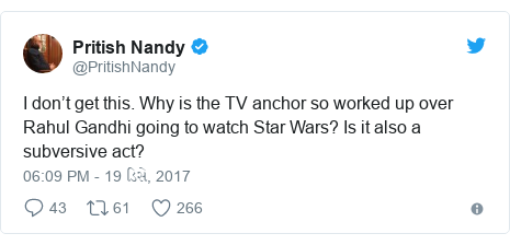 Twitter post by @PritishNandy: I don't get this. Why is the TV anchor so worked up over Rahul Gandhi going to watch Star Wars? Is it also a subversive act?
