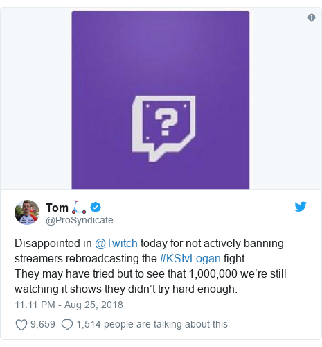 Twitter post by @ProSyndicate: Disappointed in @Twitch today for not actively banning streamers rebroadcasting the #KSIvLogan fight. They may have tried but to see that 1,000,000 we're still watching it shows they didn't try hard enough.