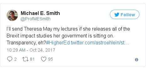 Twitter post by @ProfMESmith: I'll send Theresa May my lectures if she releases all of the Brexit impact studies her government is sitting on. Transparency, eh?#HigherEd