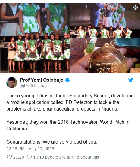 Twitter post by @ProfOsinbajo: These young ladies in Junior Secondary School, developed a mobile application called 'FD Detector' to tackle the problems of fake pharmaceutical products in Nigeria.Yesterday, they won the 2018 Technovation World Pitch in California.Congratulations! We are very proud of you.