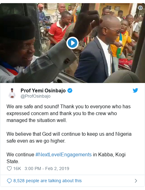 Twitter post by @ProfOsinbajo: We are safe and sound! Thank you to everyone who has expressed concern and thank you to the crew who managed the situation well.We believe that God will continue to keep us and Nigeria safe even as we go higher.We continue #NextLevelEngagements in Kabba, Kogi State.