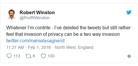 Twitter post by @ProfRWinston: Whatever I'm contrite - I've deleted the tweets but still rather feel that invasion of privacy can be a two way invasion