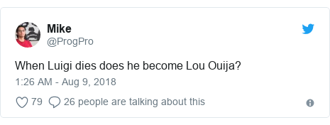 Twitter post by @ProgPro: When Luigi dies does he become Lou Ouija?