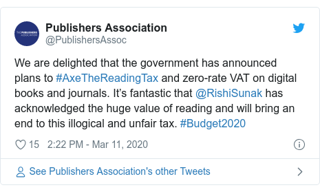 Twitter post by @PublishersAssoc: We are delighted that the government has announced plans to #AxeTheReadingTax and zero-rate VAT on digital books and journals. It's fantastic that @RishiSunak has acknowledged the huge value of reading and will bring an end to this illogical and unfair tax. #Budget2020