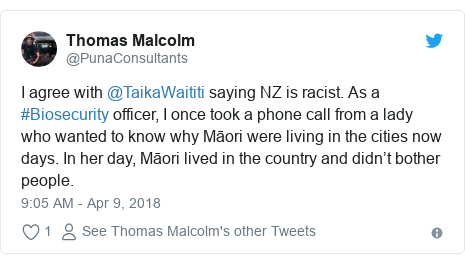 Twitter post by @PunaConsultants: I agree with @TaikaWaititi saying NZ is racist. As a #Biosecurity officer, I once took a phone call from a lady who wanted to know why Māori were living in the cities now days. In her day, Māori lived in the country and didn't bother people.