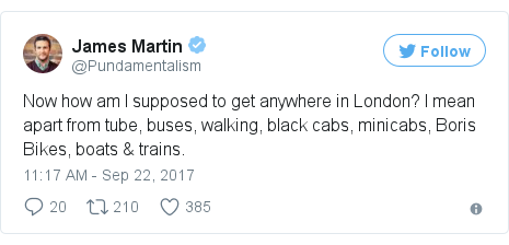 Twitter post by @Pundamentalism: Now how am I supposed to get anywhere in London? I mean apart from tube, buses, walking, black cabs, minicabs, Boris Bikes, boats & trains.