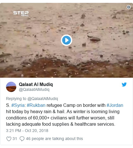 Twitter post by @QalaatAlMudiq: S. #Syria  #Rukban refugee Camp on border with #Jordan hit today by heavy rain & hail. As winter is looming living conditions of 60,000+ civilians will further worsen, still lacking adequate food supplies & healthcare services.
