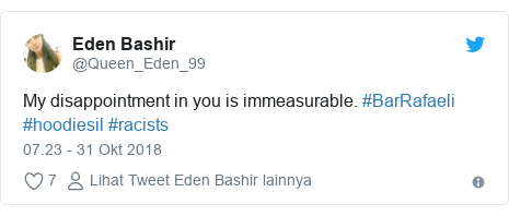 Twitter pesan oleh @Queen_Eden_99: My disappointment in you is immeasurable. #BarRafaeli #hoodiesil #racists