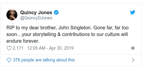 Twitter post by @QuincyDJones: RIP to my dear brother, John Singleton. Gone far, far too soon…your storytelling & contributions to our culture will endure forever.