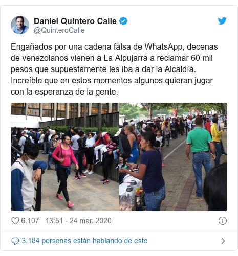 Publicación de Twitter por @QuinteroCalle: Engañados por una cadena falsa de WhatsApp, decenas de venezolanos vienen a La Alpujarra a reclamar 60 mil pesos que supuestamente les iba a dar la Alcaldía. Increíble que en estos momentos algunos quieran jugar con la esperanza de la gente.