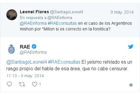 Publicación de Twitter por @RAEinforma: @SantiagoLeonel4 #RAEconsultas El yeísmo rehilado es un rasgo propio del habla de esa área, que no cabe censurar.