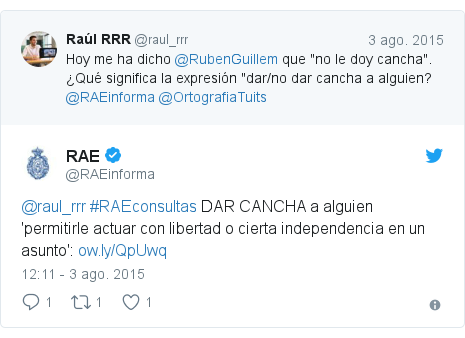 Publicación de Twitter por @RAEinforma: @raul_rrr #RAEconsultas DAR CANCHA a alguien 'permitirle actuar con libertad o cierta independencia en un asunto'