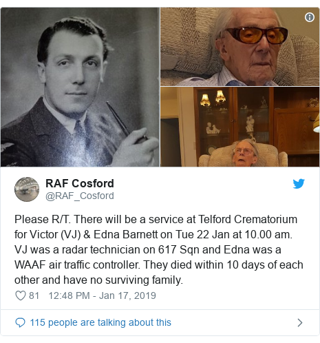 Twitter post by @RAF_Cosford: Please R/T. There will be a service at Telford Crematorium for Victor (VJ) & Edna Barnett on Tue 22 Jan at 10.00 am. VJ was a radar technician on 617 Sqn and Edna was a WAAF air traffic controller. They died within 10 days of each other and have no surviving family.