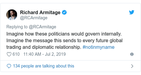 Twitter post by @RCArmitage: Imagine how these politicians would govern internally. Imagine the message this sends to every future global trading and diplomatic relationship. #notinmyname