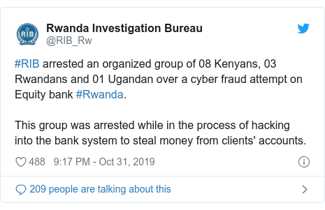 Ujumbe wa Twitter wa @RIB_Rw: #RIB arrested an organized group of 08 Kenyans, 03 Rwandans and 01 Ugandan over a cyber fraud attempt on Equity bank #Rwanda.This group was arrested while in the process of hacking into the bank system to steal money from clients' accounts.