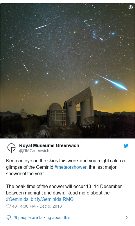 Twitter post by @RMGreenwich: Keep an eye on the skies this week and you might catch a glimpse of the Geminid #meteorshower, the last major shower of the year. The peak time of the shower will occur 13- 14 December between midnight and dawn. Read more about the #Geminids
