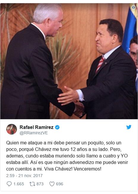 Publicación de Twitter por @RRamirezVE: Quien me ataque a mi debe pensar un poquito, solo un poco, porqué Chávez me tuvo 12 años a su lado. Pero, ademas, cundo estaba muriendo solo llamo a cuatro y YO estaba allí. Así es que ningún advenedizo me puede venir con cuentos a mi. Viva Chávez! Venceremos!