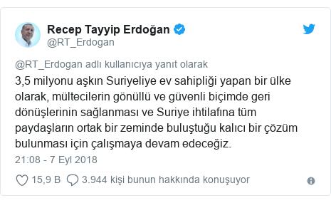 @RT_Erdogan tarafından yapılan Twitter paylaşımı: 3,5 milyonu aşkın Suriyeliye ev sahipliği yapan bir ülke olarak, mültecilerin gönüllü ve güvenli biçimde geri dönüşlerinin sağlanması ve Suriye ihtilafına tüm paydaşların ortak bir zeminde buluştuğu kalıcı bir çözüm bulunması için çalışmaya devam edeceğiz.