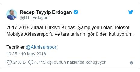 @RT_Erdogan tarafından yapılan Twitter paylaşımı: 2017-2018 Ziraat Türkiye Kupası Şampiyonu olan Teleset Mobilya Akhisarspor'u ve taraftarlarını gönülden kutluyorum. Tebrikler @Akhisarspor!