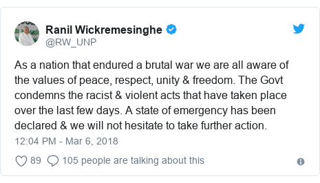 Twitter හි @RW_UNP කළ පළකිරීම: As a nation that endured a brutal war we are all aware of the values of peace, respect, unity & freedom. The Govt condemns the racist & violent acts that have taken place over the last few days. A state of emergency has been declared & we will not hesitate to take further action.