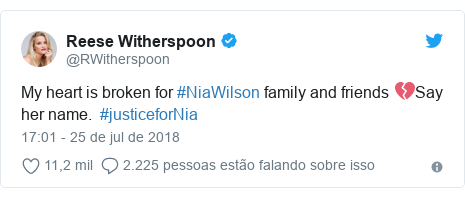 Twitter post de @RWitherspoon: My heart is broken for #NiaWilson family and friends 💔Say her name.  #justiceforNia