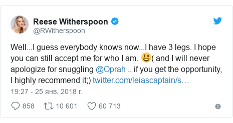 Twitter post by @RWitherspoon: Well...I guess everybody knows now...I have 3 legs. I hope you can still accept me for who I am. 😃( and I will never apologize for snuggling @Oprah .. if you get the opportunity,  I highly recommend it;)