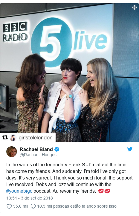 Twitter post de @Rachael_Hodges: In the words of the legendary Frank S - I'm afraid the time has come my friends. And suddenly. I'm told I've only got days. It's very surreal. Thank you so much for all the support I've received. Debs and lozz will continue with the #youmebigc podcast. Au revoir my friends. 💋💋