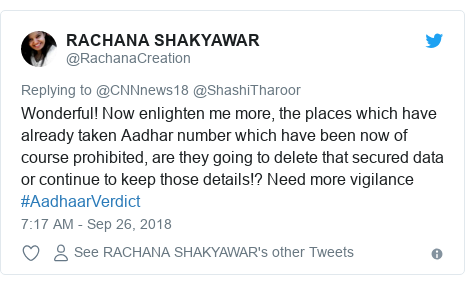 Twitter post by @RachanaCreation: Wonderful! Now enlighten me more, the places which have already taken Aadhar number which have been now of course prohibited, are they going to delete that secured data or continue to keep those details!? Need more vigilance #AadhaarVerdict
